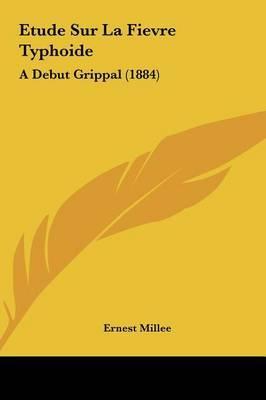 Etude Sur La Fievre Typhoide: A Debut Grippal (1884) by Ernest Millee image