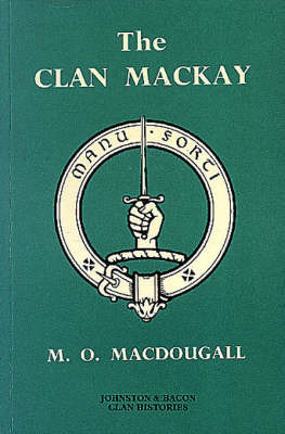 The Clan Mackay: The Celtic Resistance to Feudal Superiority by M.O. Macdougall