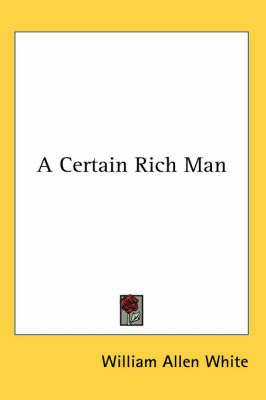 A Certain Rich Man by William Allen White