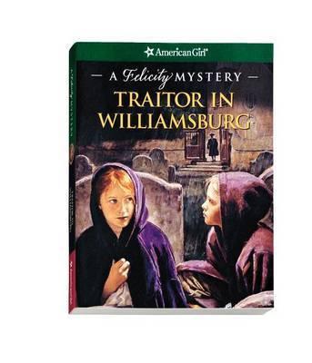 Traitor in Williamsburg: A Felicity Mystery by Elizabeth McDavid Jones