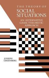 The Theory of Social Situations by Joseph Greenberg