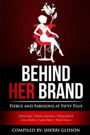 Behind Her Brand Fierce and Fabulous at Fifty Plus by Sherri Glisson