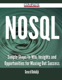 Nosql - Simple Steps to Win, Insights and Opportunities for Maxing Out Success by Gerard Blokdijk image