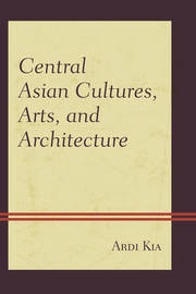Central Asian Cultures, Arts, and Architecture by Ardi Kia image