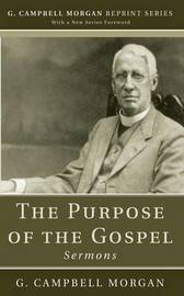 The Purpose of the Gospel by G Campbell Morgan