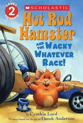 Hot Rod Hamster and the Wacky Whatever Race! (Scholastic Reader, Level 2) by Cynthia Lord