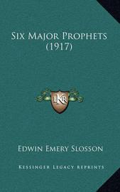 Six Major Prophets (1917) by Edwin Emery Slosson
