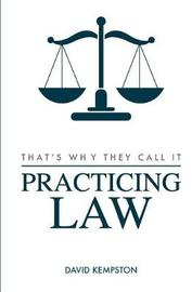 That's Why They Call It Practicing Law by David Kempston
