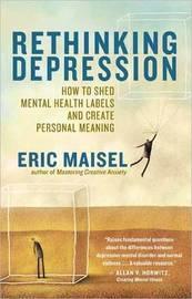 Rethinking Depression by Eric Maisel