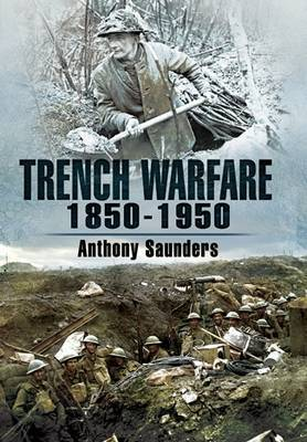 Trench Warfare 1850-1950 by Anthony Saunders image
