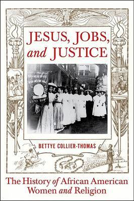 Jesus, Jobs, and Justice: African American Women and Religion by Professor Bettye Collier-Thomas image