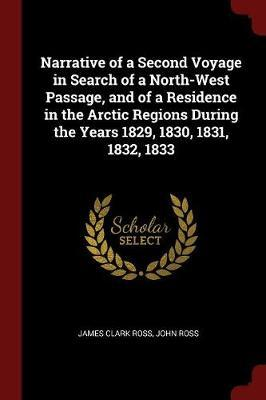 Narrative of a Second Voyage in Search of a North-West Passage, and of a Residence in the Arctic Regions During the Years 1829, 1830, 1831, 1832, 1833 by James Clark Ross image