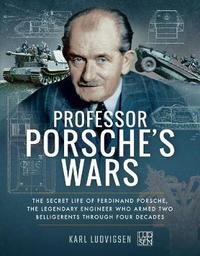 Professor Porsche's Wars by Karl Ludvigsen