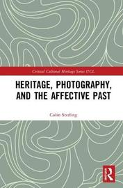 Heritage, Photography, and the Affective Past by Colin Sterling