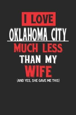 I Love Oklahoma City Much Less Than My Wife (and Yes, She Gave Me This) by Maximus Designs