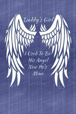 Daddy's Girl I Used To Be His Angel Now He's Mine by Daddy's Little Girl