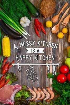 A messy kitchen is a happy kitchen by Fav Recipes Publishers