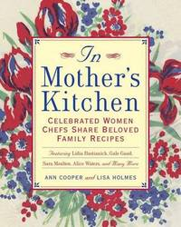 In Mother's Kitchen: Favorite Family Recipes from Women Chefs by Ann Cooper
