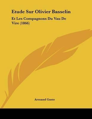 Etude Sur Olivier Basselin: Et Les Compagnons Du Vau de Vire (1866) by Armand Gaste image