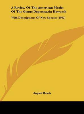 A Review of the American Moths of the Genus Depressaria Haworth: With Descriptions of New Species (1902) by August Busck