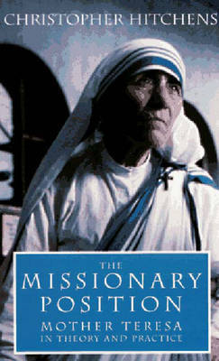 The Missionary Position: Ideology of Mother Teresa by Christopher Hitchens