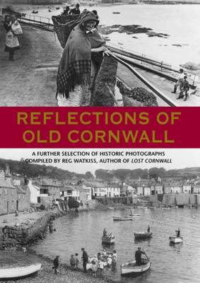 Reflections of Old Cornwall by Reg Watkiss
