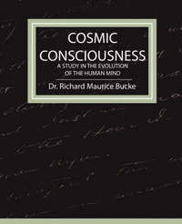 Cosmic Consciousness - A Study in the Evolution of the Human Mind by Richard Maurice Bucke image