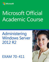 70-411 Administering Windows Server 2012 R2 by Microsoft Official Academic Course image