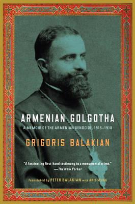 Armenian Golgotha by Grigoris Balakian