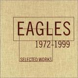 Selected Works 1972-1999 by The Eagles