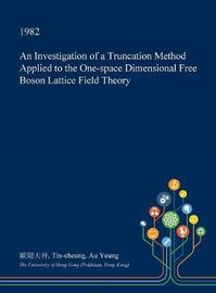 An Investigation of a Truncation Method Applied to the One-Space Dimensional Free Boson Lattice Field Theory by Tin-Cheung Au Yeung image
