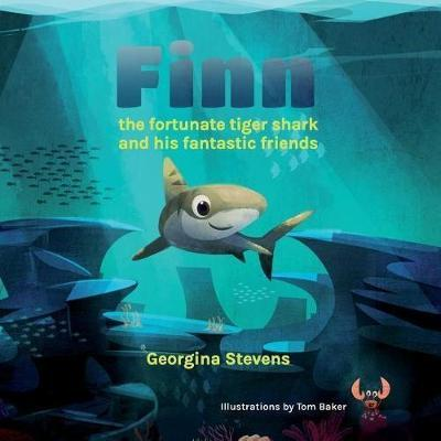 Finn the Fortunate Tiger Shark and His Fantastic Friends by Georgina Stevens