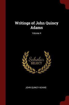 Writings of John Quincy Adams; Volume 4 by John Quincy Adams image