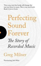 Perfecting Sound Forever by Greg Milner image