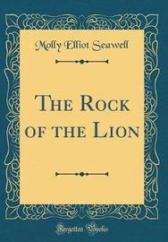 The Rock of the Lion (Classic Reprint) by Molly Elliot Seawell image