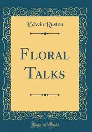 Floral Talks (Classic Reprint) by Edwin Ruston image