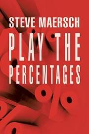 Play the Percentages by Steve Maersch
