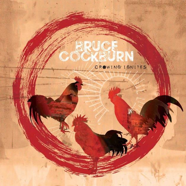 Crowing Ignites by Bruce Cockburn