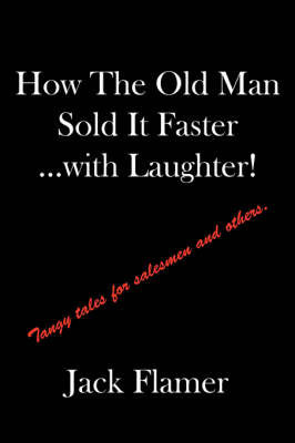 How The Old Man Sold It Faster...with Laughter! by Jack Flamer