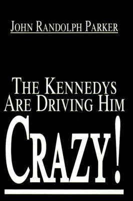 The Kennedys Are Driving Him Crazy! by John Randolph Parker