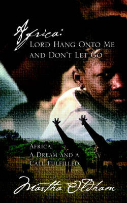 Africa: Lord Hang Onto Me and Don't Let Go by Martha Oldham