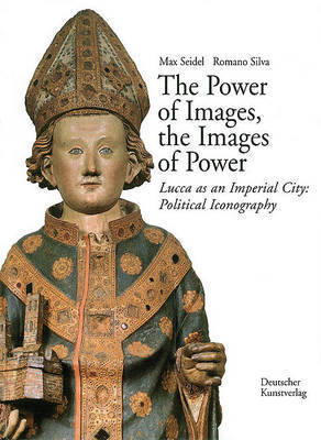 The Power of Images, the Images of Power: Lucca as an Imperial City: Political Iconography by Max Seidel