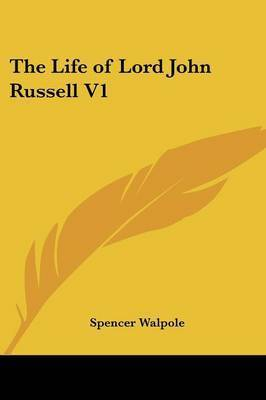 The Life of Lord John Russell V1 by Sir Spencer Walpole
