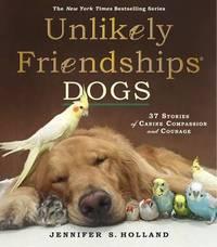 Unlikely Friendships: Dogs by Jennifer S Holland