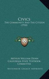 Civics: The Community and the Citizen (1910) by Arthur William Dunn