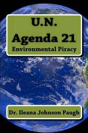 U.N. Agenda 21 by Dr Ileana Johnson Paugh