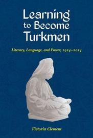 Learning to Become Turkmen by Victoria Clement
