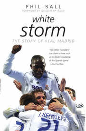 White StormThe Story of Real Madrid by Phil Ball image