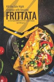 Kill the Late Night Cravings with Amazing Frittata by April Blomgren