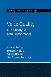 Cambridge Studies in Linguistics Voice Quality: Series Number 162: Volume 162 by John H. Esling